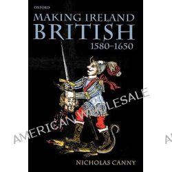 Making Ireland British 1580-1650 by Nicholas P. Canny, 9780199259052.