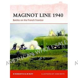 Maginot Line 1940, Battles on the French Frontier by Marc Romanych, 9781846034992.