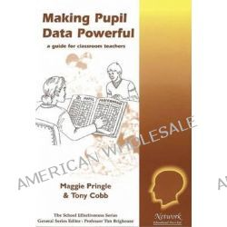 Making Pupil Data Powerful, A Guide for Classroom Teachers by Maggie Pringle, 9781855390522.