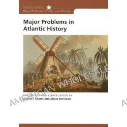 Major Problems in the Atlantic World, Documents and Essays by Alison Games, 9780618611140.