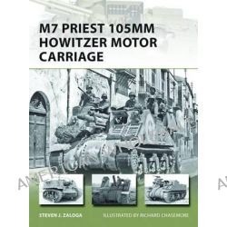 M7 Priest 105mm Howitzer Motor Carriage by Steven J. Zaloga, 9781780960234.