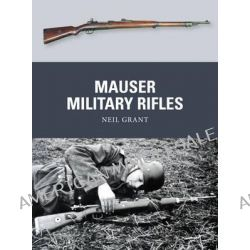 Mauser Military Rifles by Neil Grant, 9781472805942.