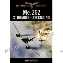 Me.262 - Stormbird Ascending by Bob Carruthers, 9781781581100.