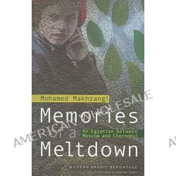 Memories of a Meltdown, An Egyptian Between Moscow and Chernobyl by Mohamed Makhzangi, 9789774162619.