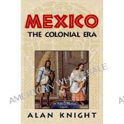 Mexico, Volume 2, The Colonial Era: Colonial Era v.2 by Alan Knight, 9780521891967.
