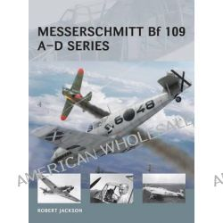 Messerschmitt BF 109 - A-D Series by Adam Tooby, 9781472804860.
