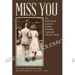 Miss You, The World War II Letters of Barbara Wooddall Taylor and Charles E. Taylor by Charles E. Taylor, 9780820346151.