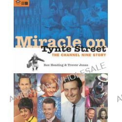 Miracle on Tynte Street: the Story of Channel 9, The Channel Nine Story by Rex Heading, 9781862543904.