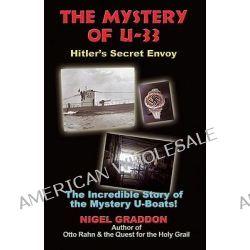 Mystery of U-33, Hitler's Secret Envoy by Nigel Graddon, 9781935487104.