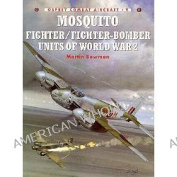 Mosquito Fighter Units of World War 2 by Martin Bowman, 9781855327313.