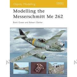 Modelling the Messerschmitt Me 262 by Robert Oehler, 9781841768007.