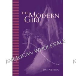 Modern Girl, Feminine Modernities, the Body, and Commodities in the 1920s by Jane Nicholas, 9781442626041.