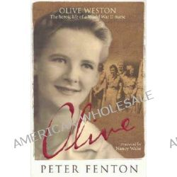 Olive Weston, The Heroic Life of a WWII Nurse by Peter Fenton, 9780732276447.