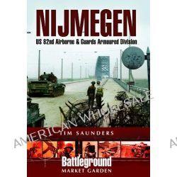 Nijmegen, US 82nd Airborne Division - 1944 by Tim Saunders, 9780850528152.