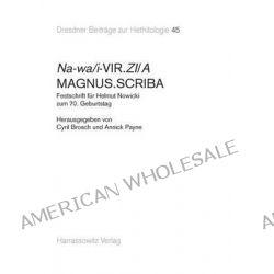 Na-Wa/I-Vir.Zi/A Magnus.Scriba, Festschrift Fur Helmut Nowicki Zum 70. Geburtstag by Cyril Brosch, 9783447102292.