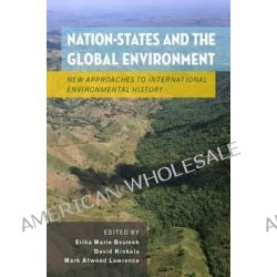 Nation-states and the Global Environment, New Approaches to International Environmental History by Erika Marie Bsumek, 9780199755363.