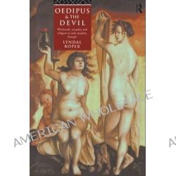 Oedipus and the Devil, Witchcraft, Religion and Sexuality in Early Modern Europe by Lyndal Roper, 9780415105811.