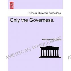 Only the Governess. by Rosa Nouchette Carey, 9781241483869.