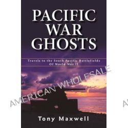 Pacific War Ghosts by Tony Maxwell, 9780968325629.
