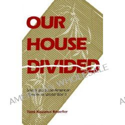 Our House Divided, Seven Japanese American Families in World War II by Tomi Kaizawa Knaefler, 9780824817671.