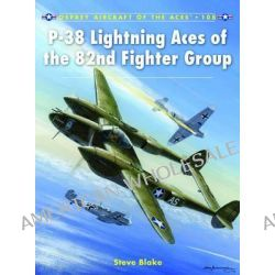 P-38 Lightning Aces of the 82nd Fighter Group, Aircraft of the Aces (Osprey) by Steve Blake, 9781849087438.