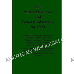 Paisley Directory and General Advertiser, 1924, Including Comprehensive and Accurate Directories of Renfrew, Johnstone,