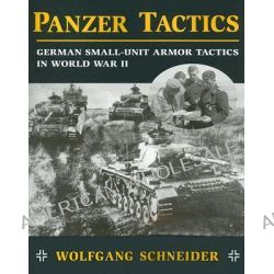 Panzer Tactics, German Small-Unit Armor Tactics in World War II by Wolfgang Schneider, 9780811732444.