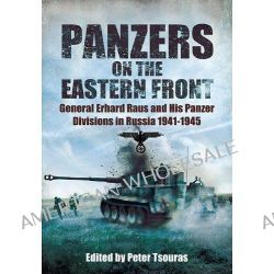 Panzers on the Eastern Front, General Erhard Raus and His Panzer Divisions in Russia 1941-1945 by Peter Tsouras, 9781848326194.