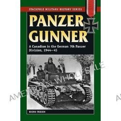 Panzer Gunner, A Canadian in the German 7th Panzer Division, 1944-45 by Bruno Friesen, 9780811735988.