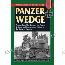Panzer Wedge, German 3rd Panzer Division and Barbarossa's Failure at the Gates of Moscow v. 2 by Fritz Lucke, 9780811712057.