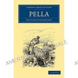 Pella by Gottlieb Schumacher, 9781108017589.