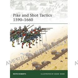 Pike and Shot Tactics 1590-1660 by Keith Roberts, 9781846034695.