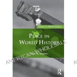Peace in World History by Peter N. Stearns, 9780415716611.