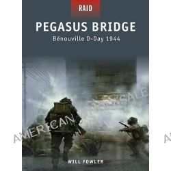 Pegasus Bridge - Benouville D-Day 1944, Benouville D-Day 1944 by Will Fowler, 9781846038488.
