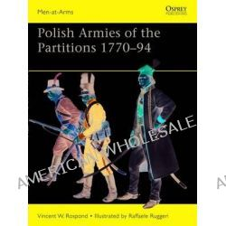 Polish Armies of the Partitions, 1770-94 by Vincent W. Rospond, 9781849088558.