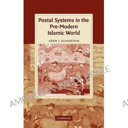 Postal Systems in the Pre-modern Islamic World by Adam J. Silverstein, 9780521147613.