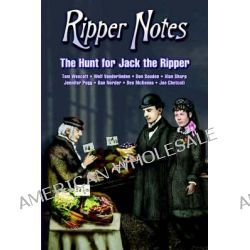 Ripper Notes, The Hunt for Jack the Ripper by Dan Norder, 9780975912966.
