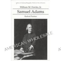 Samuel Adams, Radical Puritan by William M. Fowler, 9780673992932.