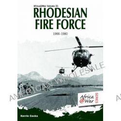 Rhodesian Fire Force 1966-80 by Kerrin Cocks, 9781910294055.