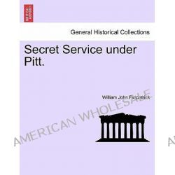 Secret Service Under Pitt. by William John Fitzpatrick, 9781241557898.