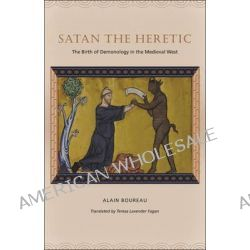 Satan the Heretic, The Birth of Demonology in the Medieval West by Alain Boureau, 9780226100265.