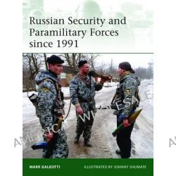 Russian Security and Paramilitary Forces Since, 1991 by Mark Galeotti, 9781780961057.