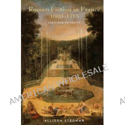 Rococo Fiction in France, 1600-1715, Seditious Frivolity by Allison Stedman, 9781611485912.