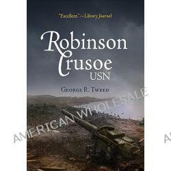 Robinson Crusoe, USN (1945), The Adventures of George R. Tweed Rm1c on Japanese-Held Guam by George R. Tweed, 9781594161117.