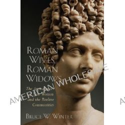 Roman Wives, Roman Widows : The Appearance of New Women and the Pauline Communities, The Appearance of New Women and the Pauline Communities by Bruce W. Winter, 9780802849717.