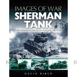 Sherman Tank, Sherman Tank by Gavin Birch, 9781844151875.