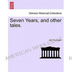 Seven Years, and Other Tales. by Julia Kavanagh, 9781240868636.