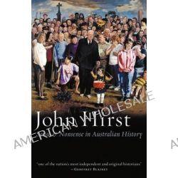 Sense & Nonsense In Australian History by John Hirst, 9780977594931.