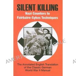 Silent Killing, Nazi Counters to Fairbairn-Sykes Techniques by Phil Matthews, 9781581606485.