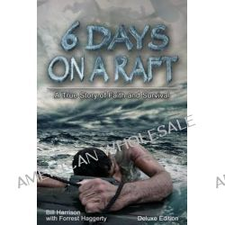 Six Days on a Raft, Deluxe Edition by Bill Harrison, 9780615943503.